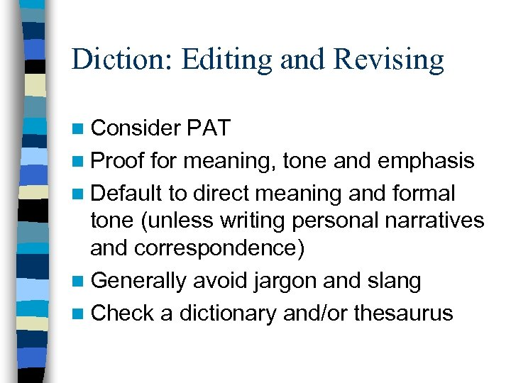 Diction: Editing and Revising n Consider PAT n Proof for meaning, tone and emphasis