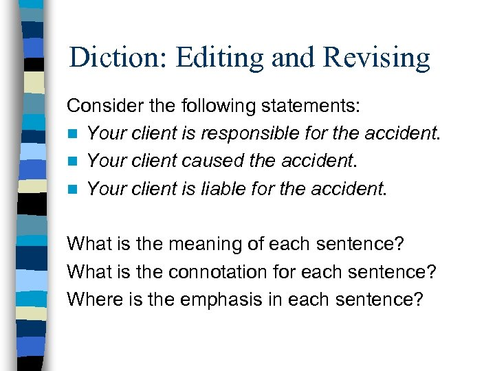 Diction: Editing and Revising Consider the following statements: n Your client is responsible for
