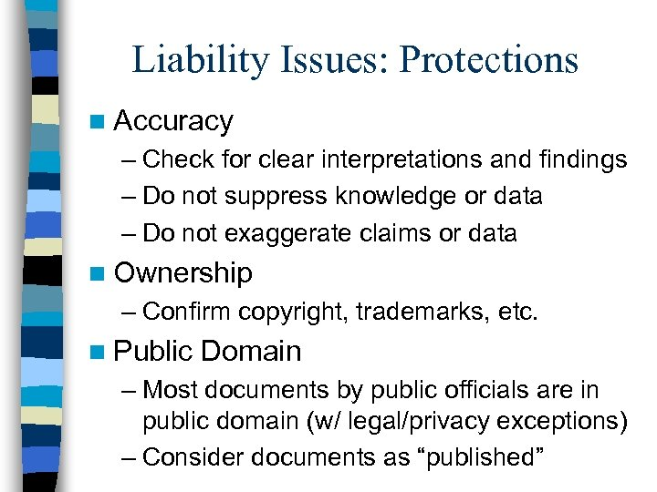 Liability Issues: Protections n Accuracy – Check for clear interpretations and findings – Do