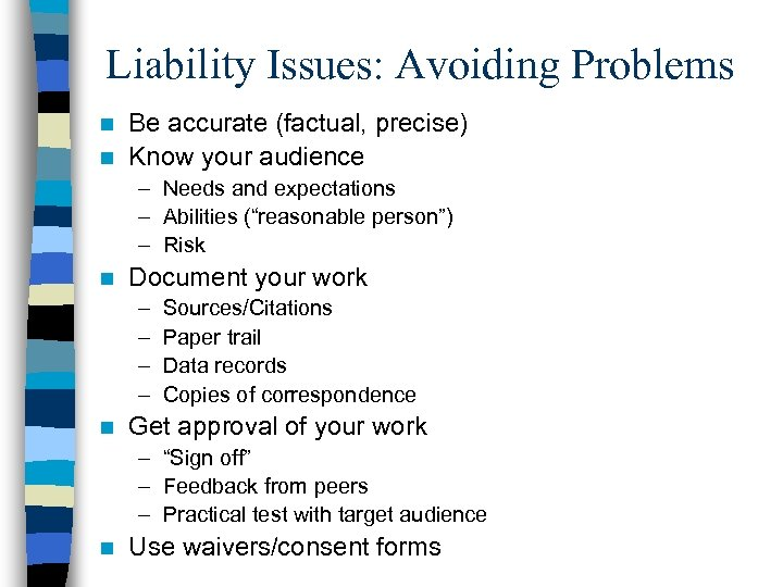 Liability Issues: Avoiding Problems Be accurate (factual, precise) n Know your audience n –