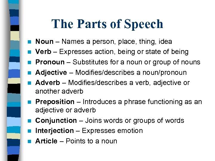 The Parts of Speech n n n n n Noun – Names a person,