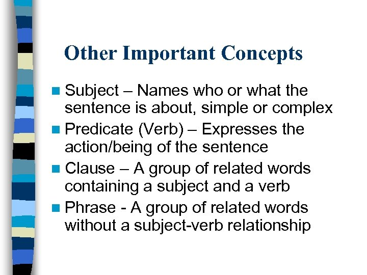 Other Important Concepts n Subject – Names who or what the sentence is about,