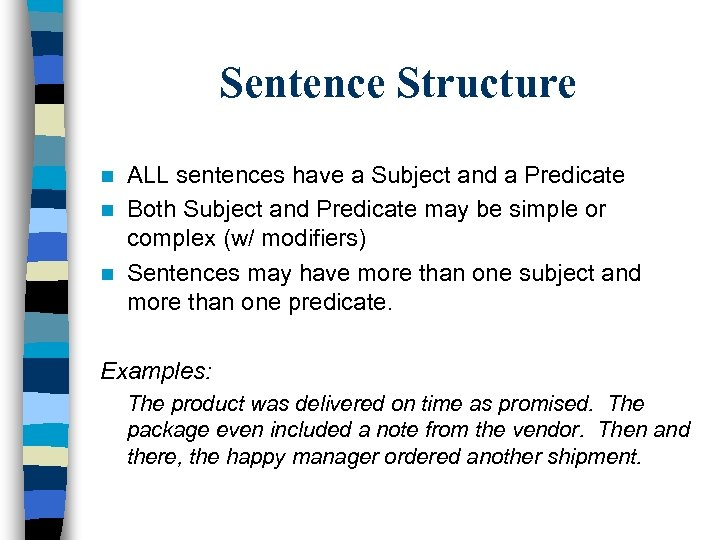 Sentence Structure ALL sentences have a Subject and a Predicate n Both Subject and