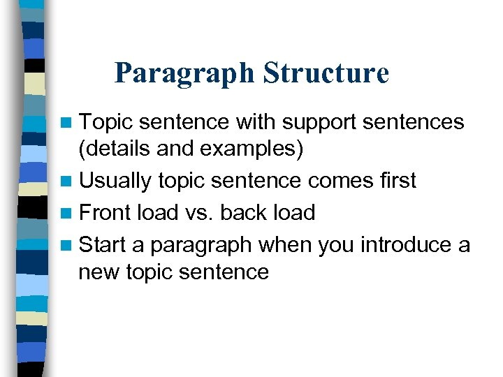 Paragraph Structure n Topic sentence with support sentences (details and examples) n Usually topic