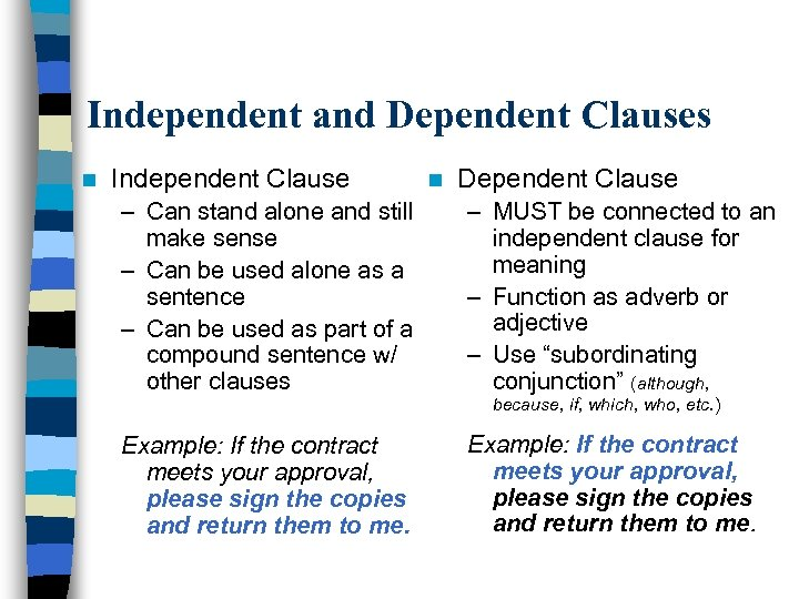 Independent and Dependent Clauses n Independent Clause n Dependent Clause – Can stand alone