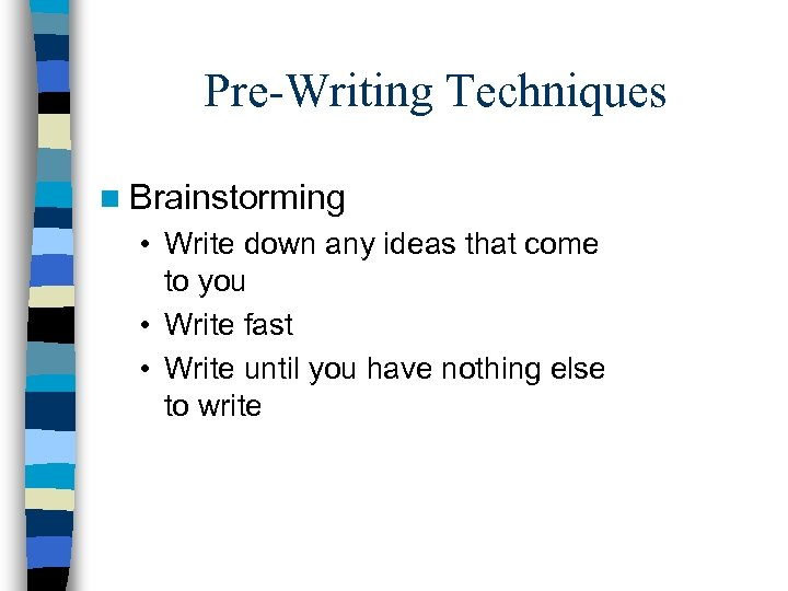 Pre-Writing Techniques n Brainstorming • Write down any ideas that come to you •