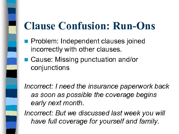 Clause Confusion: Run-Ons Problem: Independent clauses joined incorrectly with other clauses. n Cause: Missing