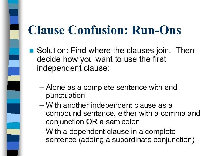 Clause Confusion: Run-Ons n Solution: Find where the clauses join. Then decide how you