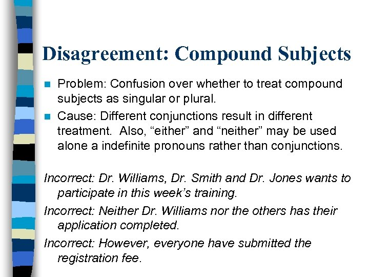Disagreement: Compound Subjects Problem: Confusion over whether to treat compound subjects as singular or