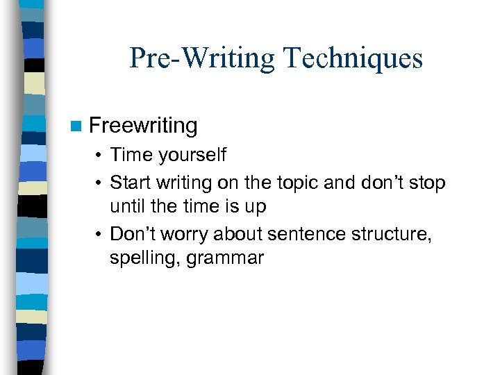 Pre-Writing Techniques n Freewriting • Time yourself • Start writing on the topic and