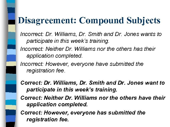 Disagreement: Compound Subjects Incorrect: Dr. Williams, Dr. Smith and Dr. Jones wants to participate