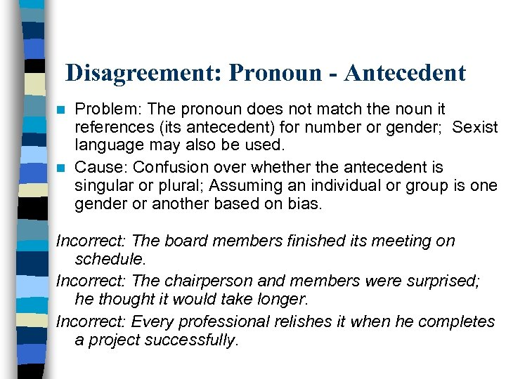 Disagreement: Pronoun - Antecedent Problem: The pronoun does not match the noun it references