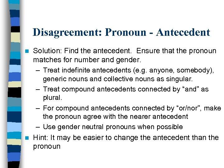 Disagreement: Pronoun - Antecedent Solution: Find the antecedent. Ensure that the pronoun matches for