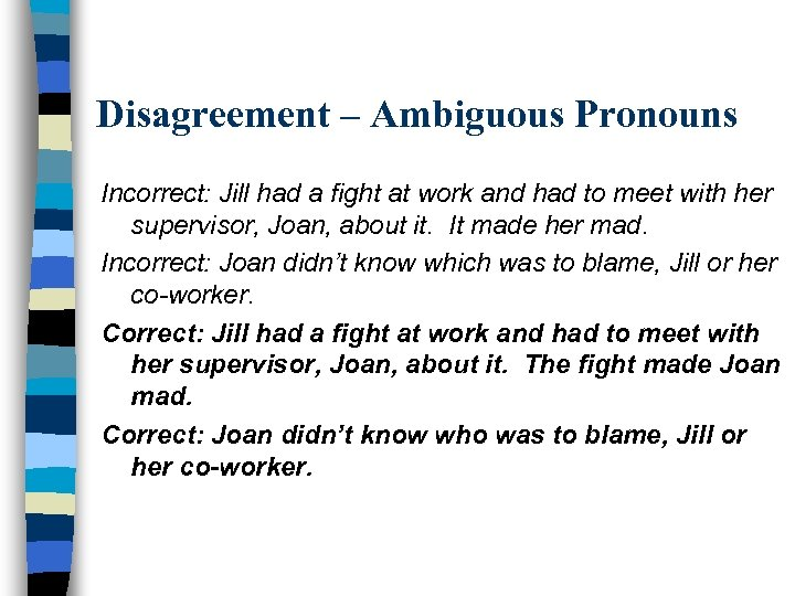 Disagreement – Ambiguous Pronouns Incorrect: Jill had a fight at work and had to