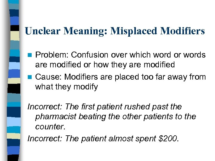 Unclear Meaning: Misplaced Modifiers Problem: Confusion over which word or words are modified or