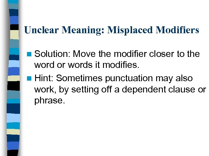 Unclear Meaning: Misplaced Modifiers n Solution: Move the modifier closer to the word or