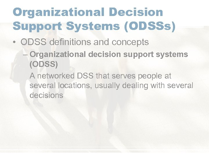 Organizational Decision Support Systems (ODSSs) • ODSS definitions and concepts – Organizational decision support