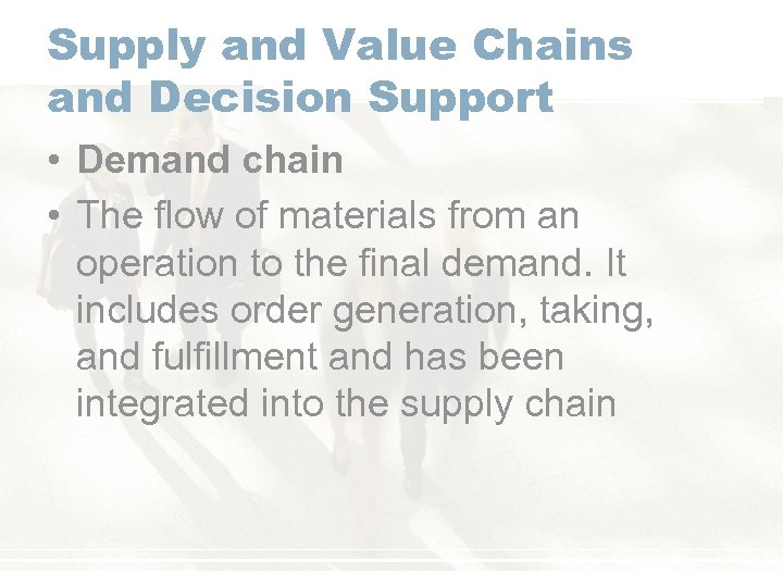 Supply and Value Chains and Decision Support • Demand chain • The flow of