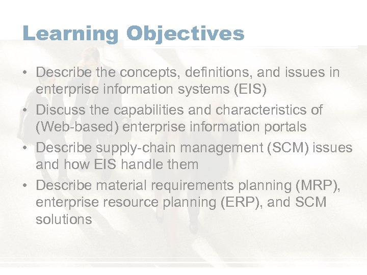 Learning Objectives • Describe the concepts, definitions, and issues in enterprise information systems (EIS)