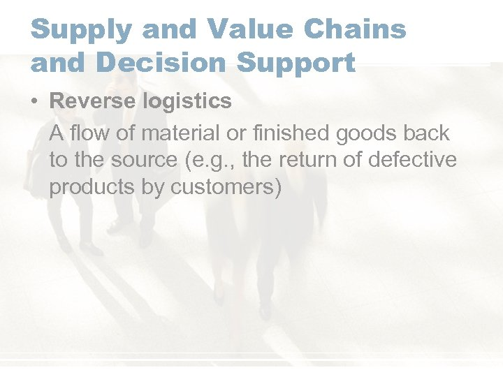 Supply and Value Chains and Decision Support • Reverse logistics A flow of material