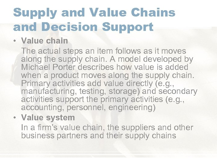 Supply and Value Chains and Decision Support • Value chain The actual steps an