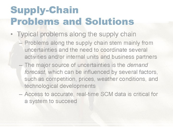 Supply-Chain Problems and Solutions • Typical problems along the supply chain – Problems along