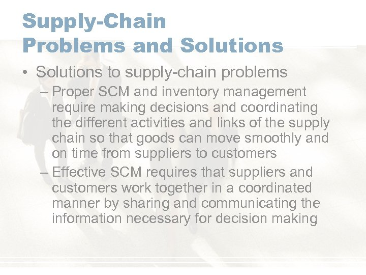 Supply-Chain Problems and Solutions • Solutions to supply-chain problems – Proper SCM and inventory