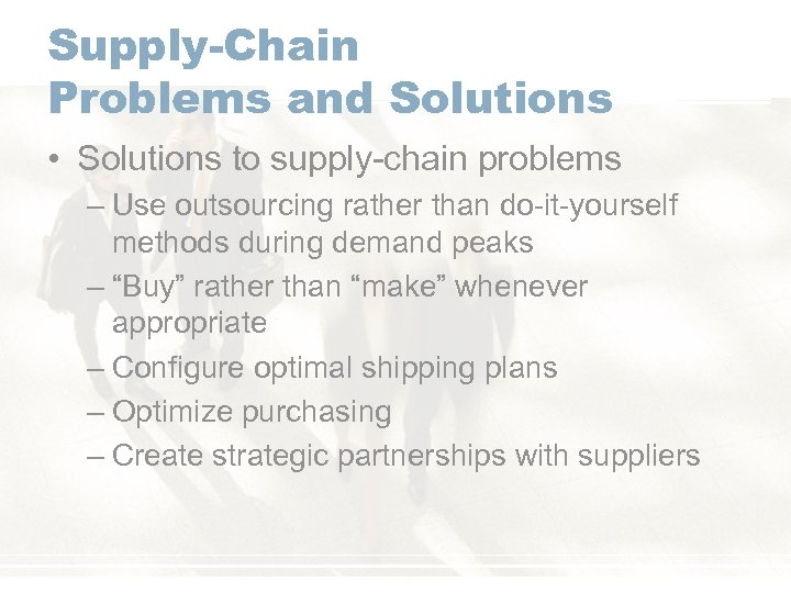 Supply-Chain Problems and Solutions • Solutions to supply-chain problems – Use outsourcing rather than