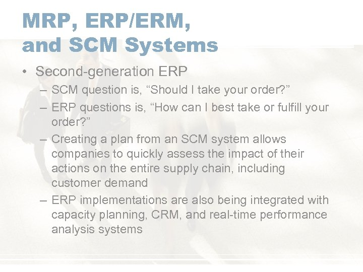 """MRP, ERP/ERM, and SCM Systems • Second-generation ERP – SCM question is, """"Should I"""
