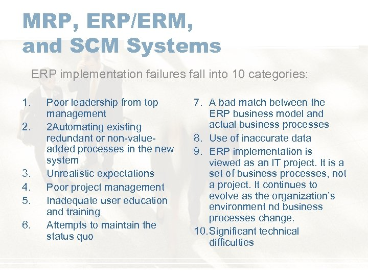 MRP, ERP/ERM, and SCM Systems ERP implementation failures fall into 10 categories: 1. 2.
