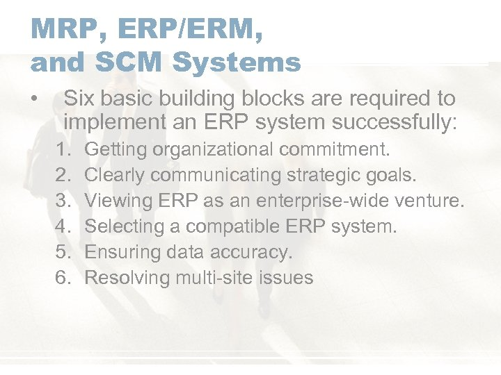 MRP, ERP/ERM, and SCM Systems • Six basic building blocks are required to implement
