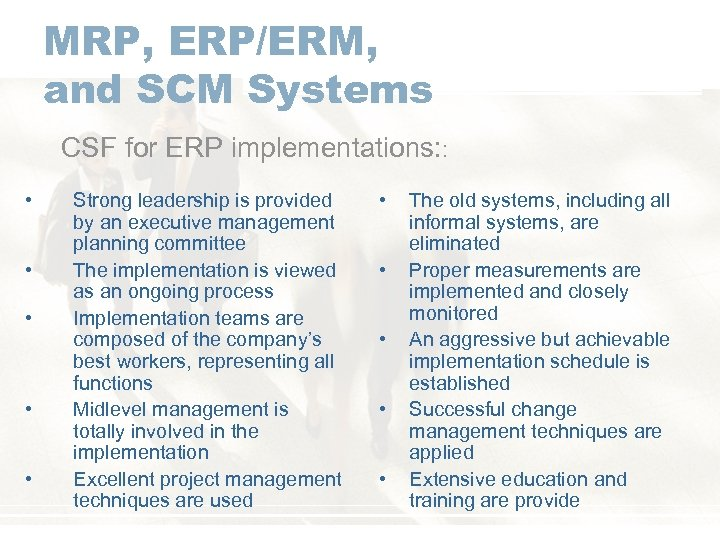 MRP, ERP/ERM, and SCM Systems CSF for ERP implementations: : • • • Strong
