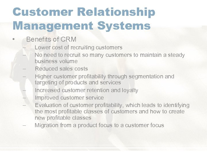 Customer Relationship Management Systems • Benefits of CRM – – – – Lower cost