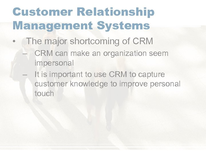 Customer Relationship Management Systems • The major shortcoming of CRM – CRM can make