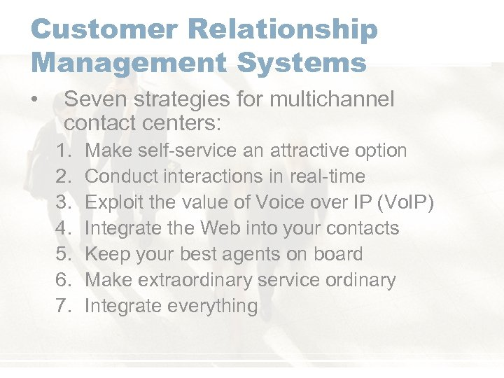 Customer Relationship Management Systems • Seven strategies for multichannel contact centers: 1. 2. 3.