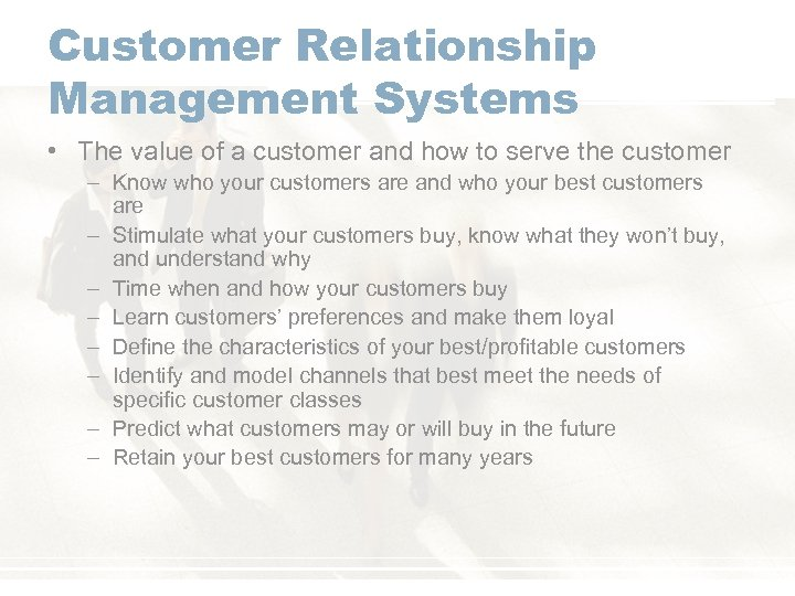 Customer Relationship Management Systems • The value of a customer and how to serve