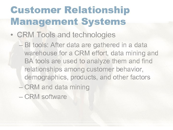 Customer Relationship Management Systems • CRM Tools and technologies – BI tools: After data