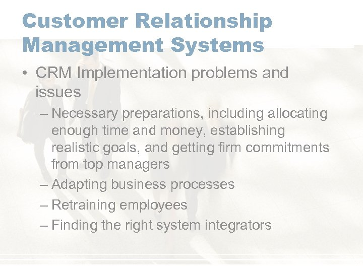 Customer Relationship Management Systems • CRM Implementation problems and issues – Necessary preparations, including