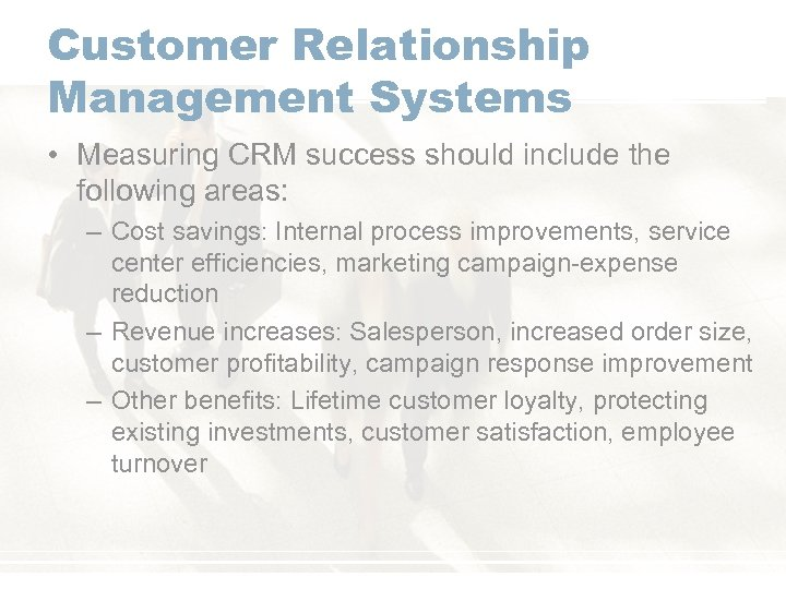 Customer Relationship Management Systems • Measuring CRM success should include the following areas: –