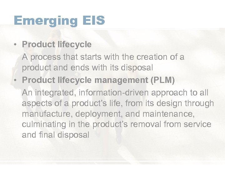 Emerging EIS • Product lifecycle A process that starts with the creation of a