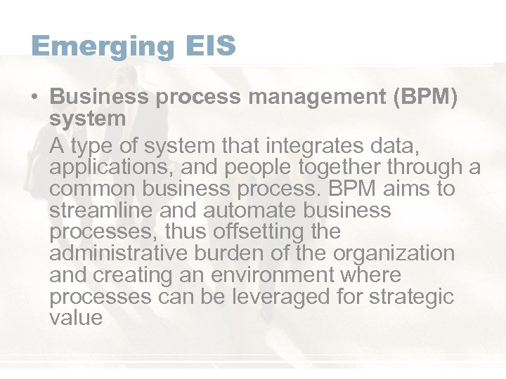 Emerging EIS • Business process management (BPM) system A type of system that integrates