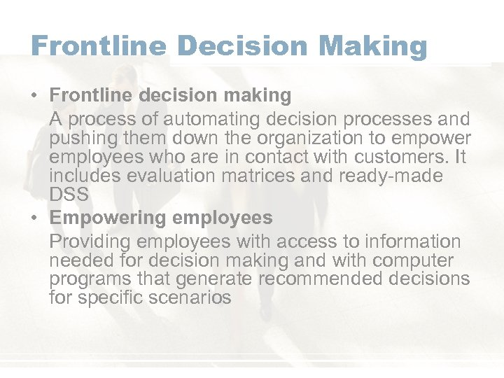 Frontline Decision Making • Frontline decision making A process of automating decision processes and