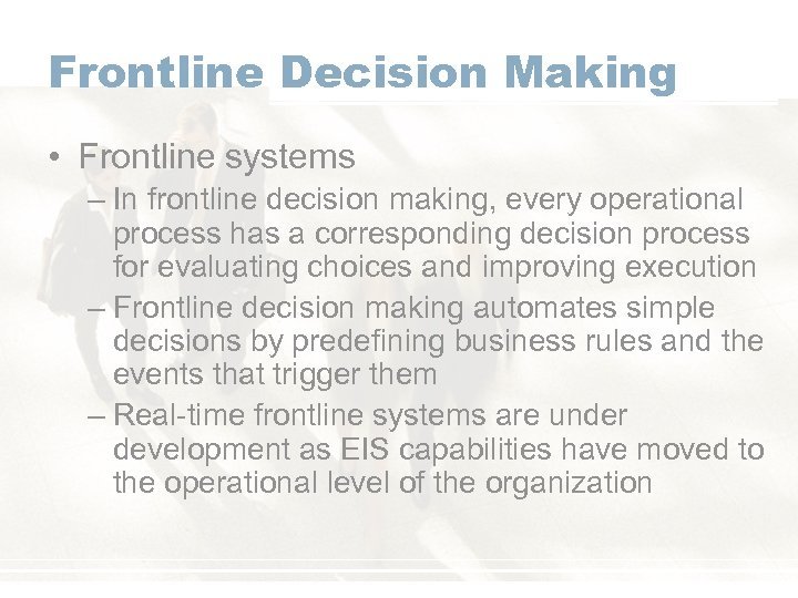Frontline Decision Making • Frontline systems – In frontline decision making, every operational process