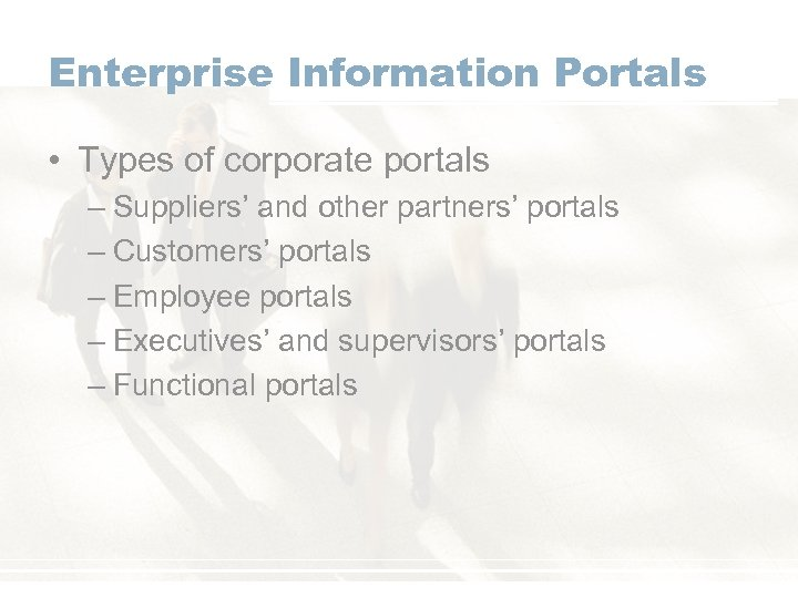 Enterprise Information Portals • Types of corporate portals – Suppliers' and other partners' portals