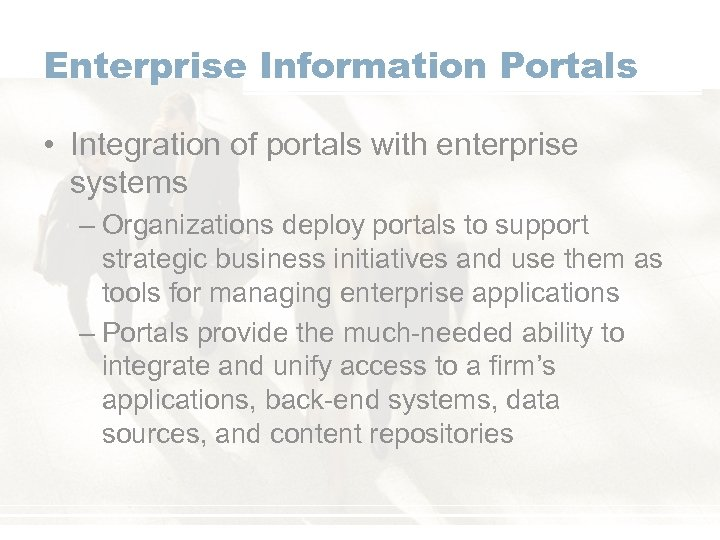 Enterprise Information Portals • Integration of portals with enterprise systems – Organizations deploy portals