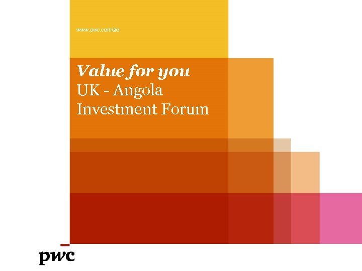 www. pwc. com/ao Value for you UK - Angola Investment Forum