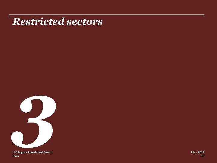 Restricted sectors 3 UK Angola Investment Forum Pw. C May 2012 10