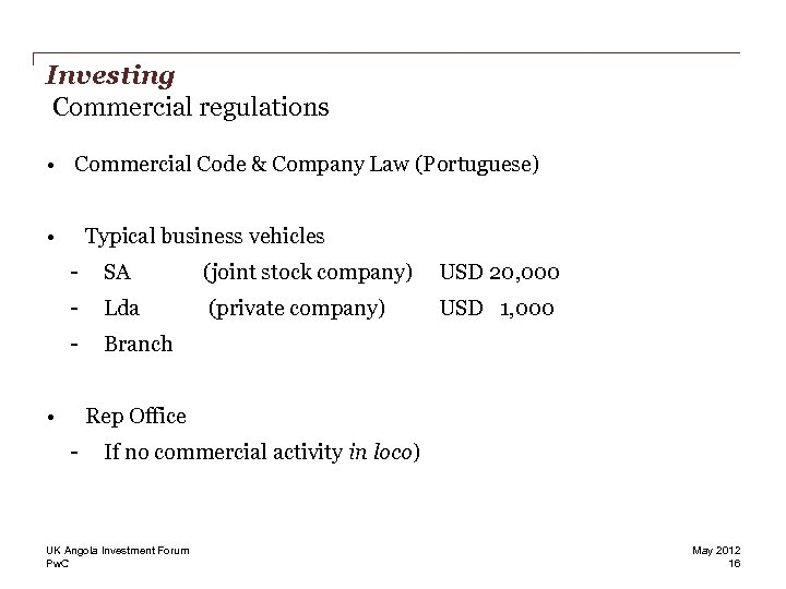 Investing Commercial regulations • Commercial Code & Company Law (Portuguese) • Typical business vehicles