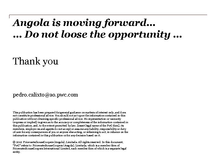 Angola is moving forward… … Do not loose the opportunity … Thank you pedro.
