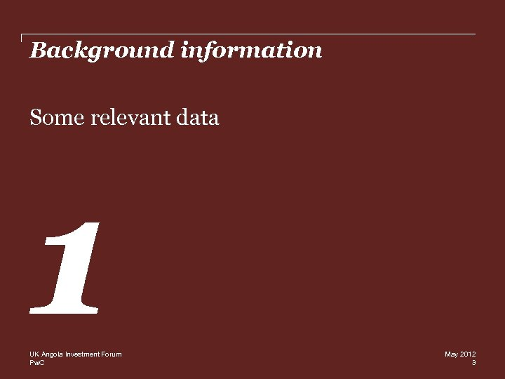 Background information Some relevant data 1 UK Angola Investment Forum Pw. C May 2012
